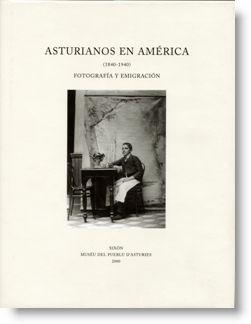 Asturianos en América (1840-1940). Fotografía y emigración