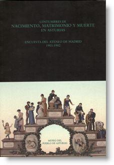 Costumbres de nacimiento, matrimonio y muerte en Asturias (encuesta del Ateneo de Madrid 1901-1902)