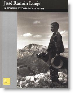José Ramón Lueje. La montaña fotografiada (1936-1975)